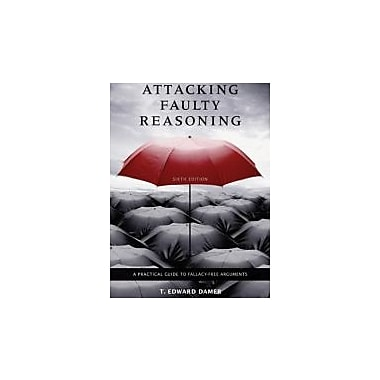 Attacking Faulty Reasoning: A Practical Guide to Fallacy-Free Arguments, New Book (9780495095064)