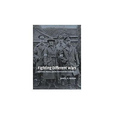 Fighting Different Wars: Experience, Memory, and the First World War in Britain, New (9780521035491)