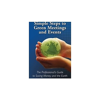 Simple Steps to Green Meetings and Events: The Professional's Guide to Saving Money and the Earth, New Book (9780615169903)