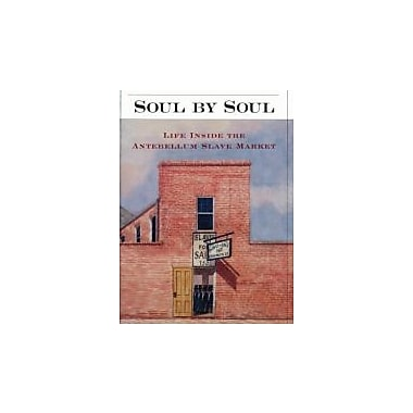 Soul by Soul: Life Inside the Antebellum Slave Market, New Book (9780674005396)