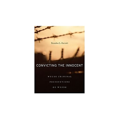 Convicting the Innocent: Where Criminal Prosecutions Go Wrong, New Book, (674066111)