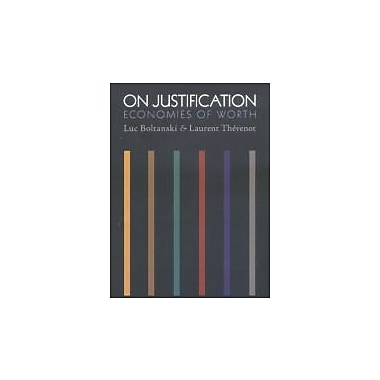 On Justification: Economies of Worth (Princeton Studies in Cultural Sociology)