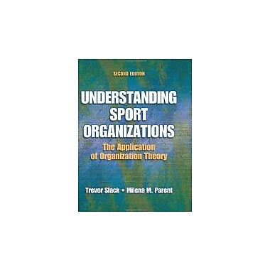 Understanding Sport Organizations - 2nd Edition: The Application of Organization Theory, New Book (9780736056397)