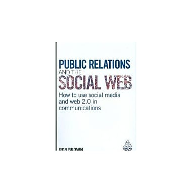 Public Relations and the Social Web: How to Use Social Media and Web 2.0 in Communications, New Book (9780749455071)