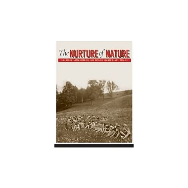 The Nurture of Nature, The: Childhood, Antimodernism, and Ontario Summer Camps, 1920-55, Used Book (9780774816403)