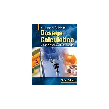 A Nurse's Guide to Dosage Calculation: Giving Medications Safely, New Book (9780781758536)