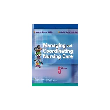Managing and Coordinating Nursing Care, New Book (9780781774109)