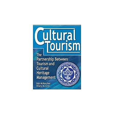 Cultural Tourism: The Partnership Between Tourism and Cultural Heritage Management, New Book (9780789011053)