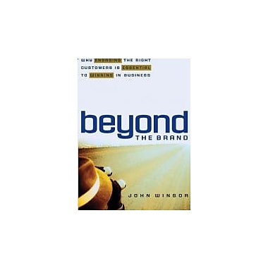 Beyond the Brand: Why Engaging the Right Customers is Essential to Winning in Business, New Book (9780793188369)