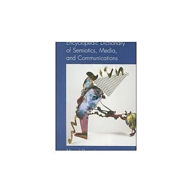 Encyclopedic Dictionary of Semiotics, Media, and Communication (Toronto Studies in Semiotics)