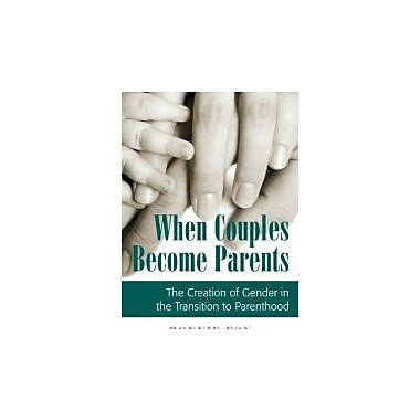 When Couples Become Parents: The Creation of Gender in the Transition to Parenthood