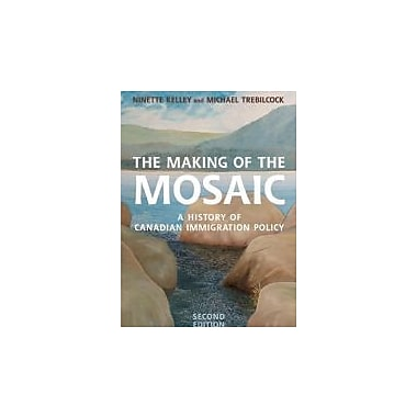 The Making of the Mosaic: A History of Canadian Immigration Policy, New Book (9780802095367)