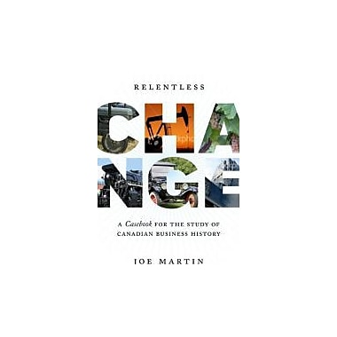 Relentless Change: A Casebook for the Study of Canadian Business History, Used Book (9780802095596)
