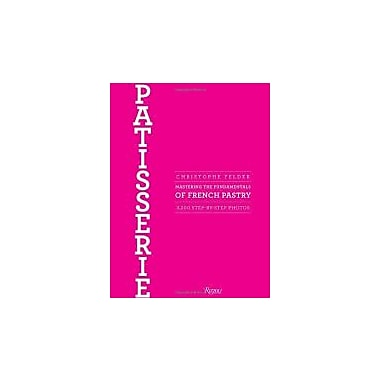 Patisserie: Mastering the Fundamentals of French Pastry, New Book (9780847839629)