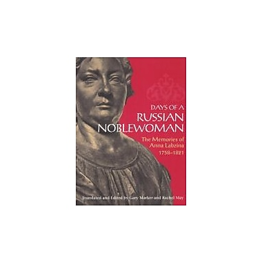 Days of a Russian Noblewoman: The Memories of Anna Labzina, 1758-1821, New Book (9780875805894)