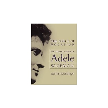 The Force of Vocation: The Literary Career of Adele Wiseman, New Book (9780887556890)