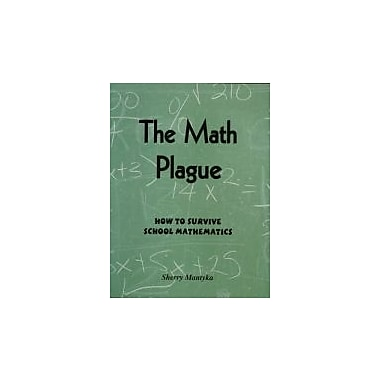 The Math Plague: How to Survive School Mathematics, Used Book (9780978165802)