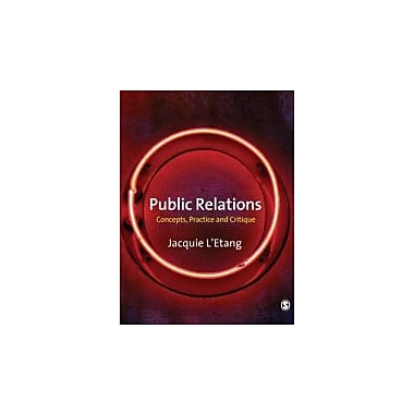 Public Relations: Concepts, Practice and Critique, New Book (9781412930482)