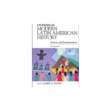 Problems in Modern Latin American History: Sources and Interpretations (Latin American Silhouettes), Used Book (9781442218604)