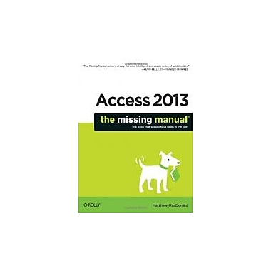 Access 2013: The Missing Manual, New Book (9781449357412)