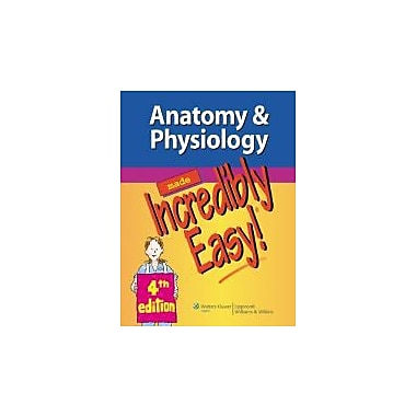 Anatomy & Physiology Made Incredibly Easy!, New Book (9781451147261)