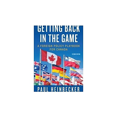 Getting Back in the Game: A Foreign Policy Handbook for Canada, Used Book (9781459701656)