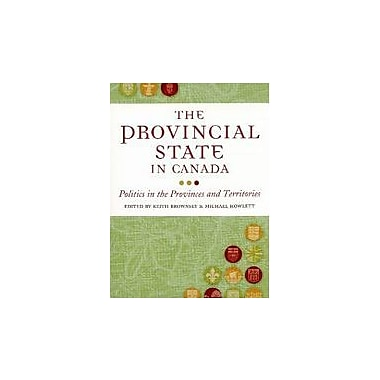 The Provincial State in Canada: Politics in the Provinces and Territories, New Book (9781551113685)