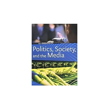 Politics, Society, and the Media, Second Edition, New Book (9781551118123)