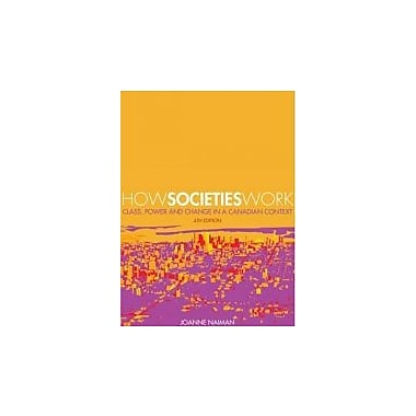 How Societies Work: Class, Power and Change in a Canadian Context, New Book (9781552662694)