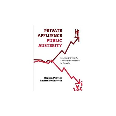 Private Affluence, Public Austerity: Economic Crisis & Democratic Malaise in Canada, Used Book (9781552664032)