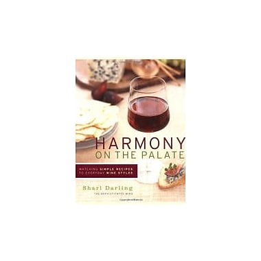 Harmony on the Palate: Matching Simple Recipes to Everyday Wine Styles, New Book (9781552857014)