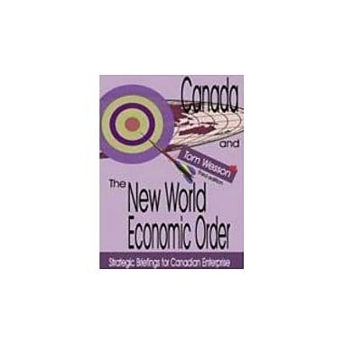 Canada and the New World Economic Order: Strategic Briefings for Canadian Enterprise, Used Book (9781553220633)