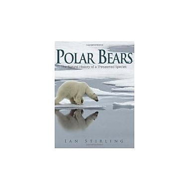 Polar Bears: A Natural History of a Threatened Species, New Book (9781554551552)