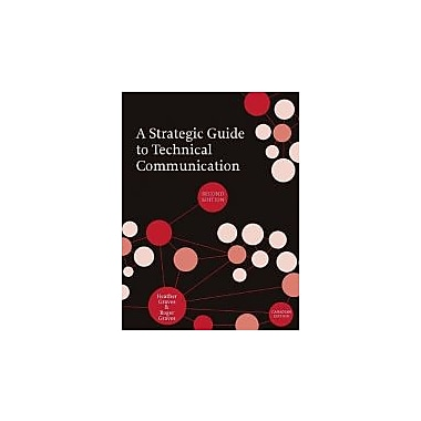 A Strategic Guide to Technical Communication: Canadian Edition, second Edition, New Book (9781554810239)