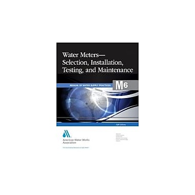 Water Meters Selection, Installation, Testing and Maintenance (M6) (AWWA Manuals)