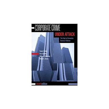 Corporate Crime Under Attack, Second Edition: The Fight to Criminalize Business Violence, New Book (9781593459550)