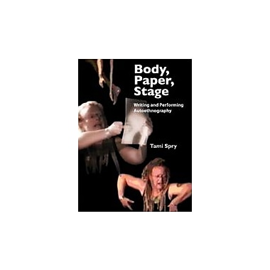 Body, Paper, Stage: Writing and Performing Autoethnography (Qualitative Inquiry & Social Justice), New Book (9781598744873)