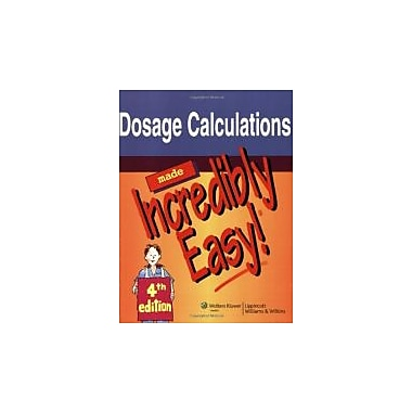 Dosage Calculations Made Incredibly Easy! (Incredibly Easy! Series), New Book (9781605471976)