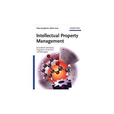 Intellectual Property Management: A Guide for Scientists, Engineers, Financiers, and Managers, New Book (9783527312863)