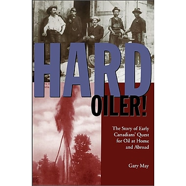 Hard Oiler!: The Story of Canadians' Quest for Oil at Home and Abroad