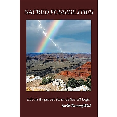 Sacred Possibilities: Life in Its Purest Form Defies All Logic.