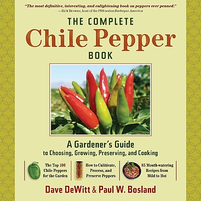 The Complete Chile Pepper Book: A Gardener's Guide to Choosing, Growing, Preserving, and Cooking 1296500