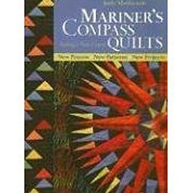 Mariner's Compass Quilts: Setting a New Course: New Process, New Patterns, New Projects