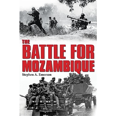 The Battle for Mozambique: The Frelimo-Renamo Struggle, 1977-1992