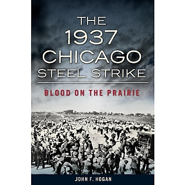 The 1937 Chicago Steel Strike: Blood on the Prairie