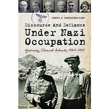 Discourse and Defiance Under Nazi Occupation: Guernsey, Channel Islands, 1940-1945