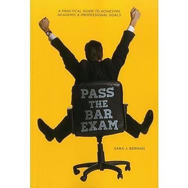 Pass the Bar: A Practical Guide to Achieving Academic & Professional Goals