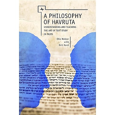 A Philosophy of Havruta: Understanding and Teaching the Art of Text Study in Pairs