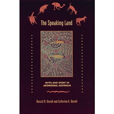 The Speaking Land: Myth and Story in Aboriginal Australia