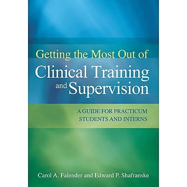Getting the Most Out of Clinical Training and Supervision: A Guide to Practicum Students and Interns